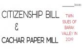 CITIZENSHIP BILL & CACHAR PAPER MILL