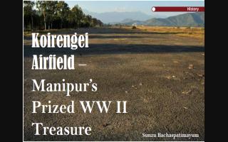 Koirengei Airfield – Manipur's Prized WW II Treasure