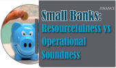 Small Banks: Resourcefulness vs Operational Soundness
