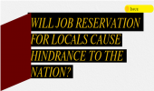 WILL JOB RESERVATION FOR LOCALS  CAUSE HINDRANCE TO THE NATION?