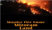 Massive Fire Ensue Mizoram Land